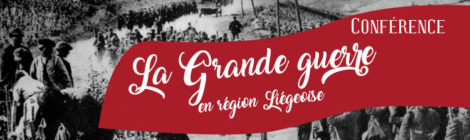[Conférence] La grande guerre en Région liégeoise